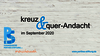 kreuz&quer-Andacht im September 2020